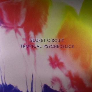 Secret Circuit / Tropical Psychedelics