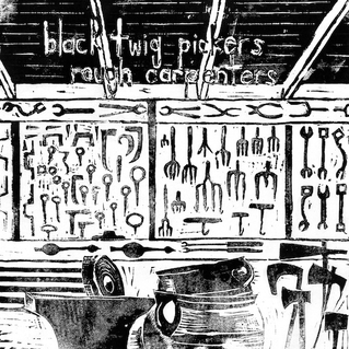 Black Twig Pickers / Rough Carpenters