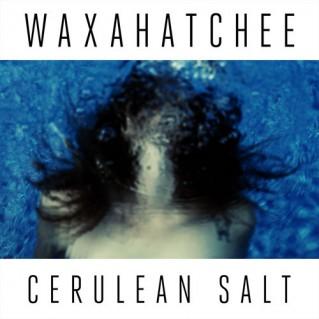 Waxahatchee / Cerulean Salt