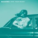 Bleached / Ride Your Heart + mea culpa