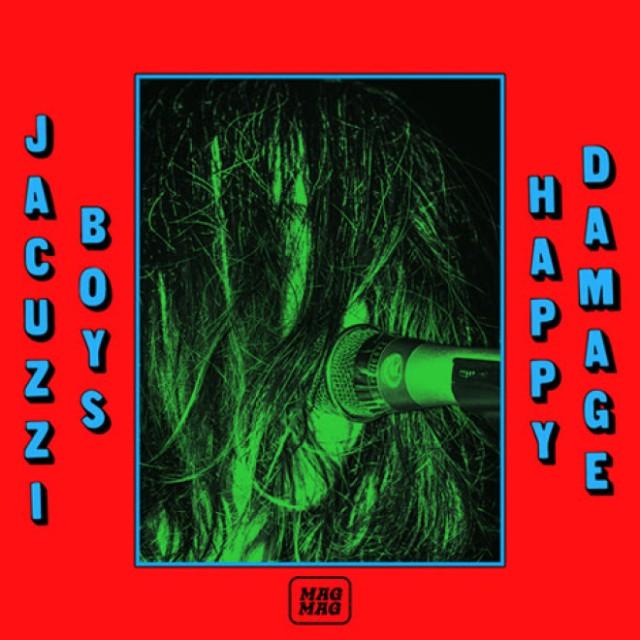 Jacuzzi Boys / Happy Damage
