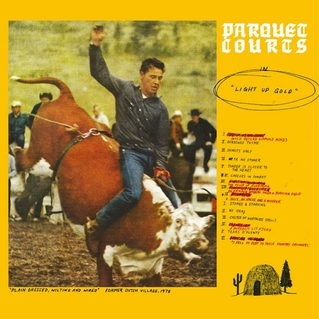 Parquet Courts / Light Up Gold