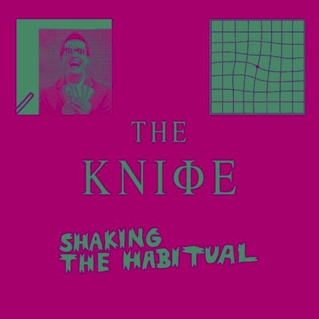 The Knife / Shaking the Habitual