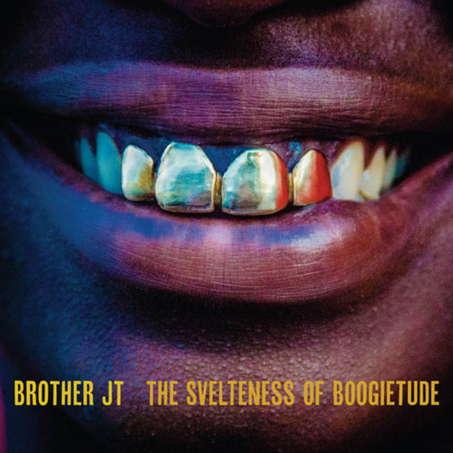 Brother JT / The Svelteness of Boogietude