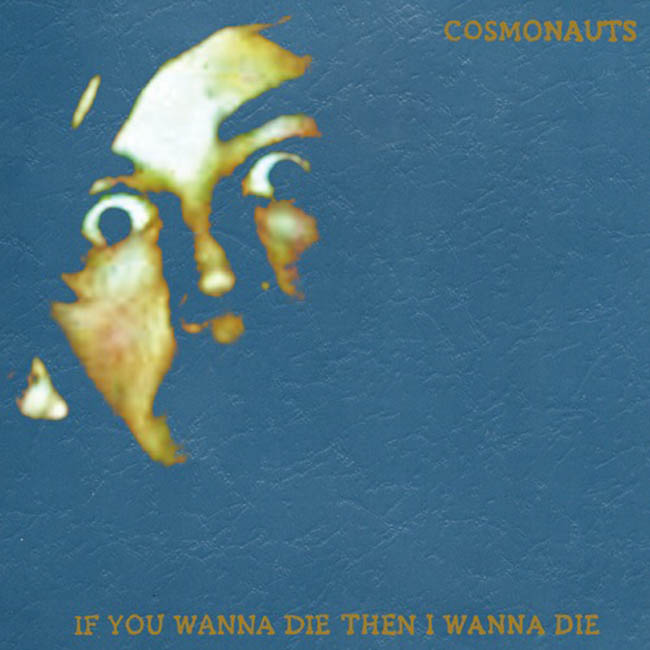 Cosmonauts / If You Wanna Die Then I Wanna Die