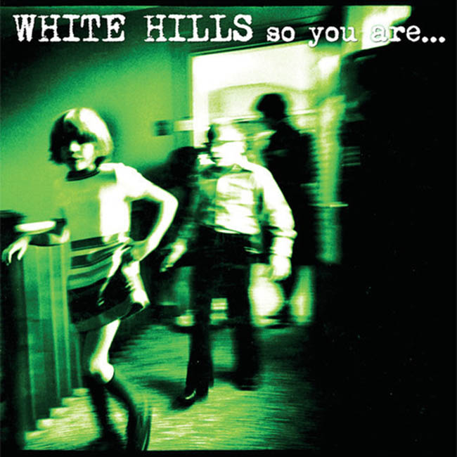 White Hills / So You Are… So You'll Be